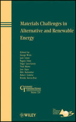 Wicks, George G. - Materials Challenges in Alternative and Renewable Energy: Ceramic Transactions, ebook