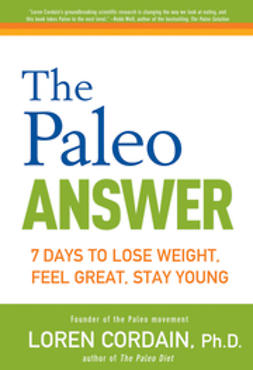 Cordain, Loren - The Paleo Answer: 7 Days to Lose Weight, Feel Great, Stay Young, e-bok