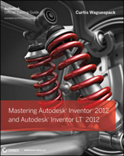 Waguespack, Curtis - Mastering Autodesk Inventor 2012 and Autodesk Inventor LT 2012, ebook