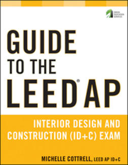 Cottrell, Michelle - Guide to the LEED AP Interior Design and Construction (ID+C) Exam, e-bok