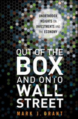 Grant, Mark - Out of the Box: Unorthodox Insights on Investments and the Economy, ebook
