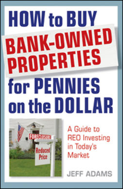 Adams, Jeff - How to Buy Bank-Owned Properties for Pennies on the Dollar: A Guide To Investing In REO's In Today's Market, ebook