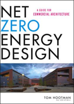 Hootman, Thomas - Net Zero Energy Design: A Guide for Commercial Architecture, ebook