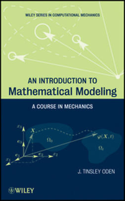 Oden, J. Tinsley - An Introduction to Mathematical Modeling: A Course in Mechanics, e-bok