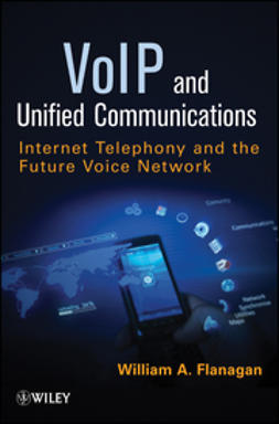 Flanagan, William A. - VoIP and Unified Communications: Internet Telephony and the Future Voice Network, ebook