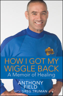 Field, Anthony - How I Got My Wiggle Back: A Memoir of Healing, ebook