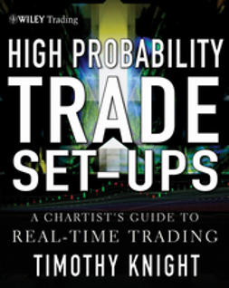 Knight, Timothy - High-Probability Trade Setups: A Chartists Guide to Real-Time Trading, e-bok