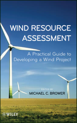 Brower, Michael - Wind Resource Assessment: A Practical Guide to Developing a Wind Project, ebook