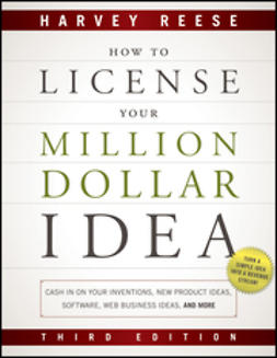 Reese, Harvey - How to License Your Million Dollar Idea: Cash In On Your Inventions, New Product Ideas, Software, Web Business Ideas, And More, ebook