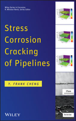 Cheng, Y. Frank - Stress Corrosion Cracking of Pipelines, ebook