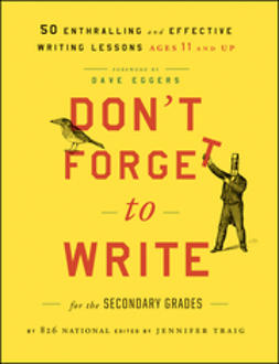 Eggers, Dave - Don't Forget to Write for the Secondary Grades: 50 Enthralling and Effective Writing Lessons (Ages 11 and Up), ebook