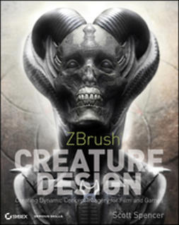 Spencer, Scott - ZBrush Creature Design: Creating Dynamic Concept Imagery for Film and Games, ebook