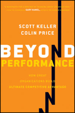 Keller, Scott - Beyond Performance: How Great Organizations Build Ultimate Competitive Advantage, ebook