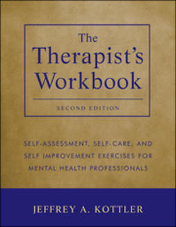 Kottler, Jeffrey A. - The Therapist's Workbook: Self-Assessment, Self-Care, and Self-Improvement Exercises for Mental Health Professionals, ebook