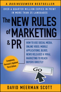 Scott, David Meerman - The New Rules of Marketing & PR: How to Use Social Media, Online Video, Mobile Applications, Blogs, News Releases, and Viral Marketing to Reach Buyers Directly, e-kirja