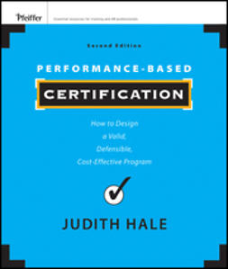Hale, Judith - Performance-Based Certification: How to Design a Valid, Defensible, Cost-Effective Program, ebook