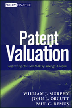 Murphy, William J. - Patent Valuation: Improving Decision Making through Analysis, ebook