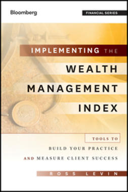 Levin, Ross - Implementing the Wealth Management Index: Tools to Build Your Practice and Measure Client Success, ebook