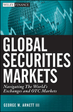 Arnett, George W. - Global Securities Market: Navigating the World's Exchanges and OTC Markets, ebook