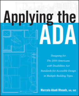 Rhoads, Marcela A. - Applying the ADA: Designing for The 2010 Americans with Disabilities Act Standards for Accessible Design in Multiple Building Types, ebook