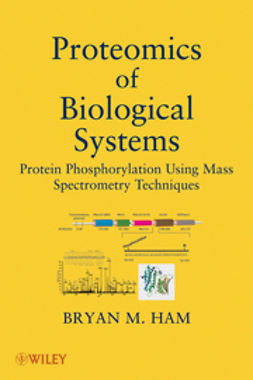 Ham, Bryan M. - Proteomics of Biological Systems: Protein Phosphorylation Using Mass Spectrometry Techniques, ebook