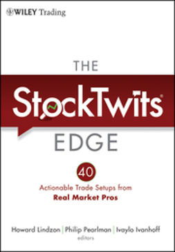 Lindzon, Howard - The StockTwits Edge: 40 Actionable Trade Set-Ups from Real Market Pros, ebook