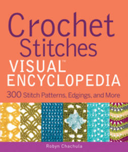Chachula, Robyn - Crochet Stitches VISUAL Encyclopedia, ebook