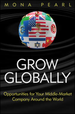 Pearl, Mona - Grow Globally: Opportunities for Your Middle-Market Company Around the World, e-kirja
