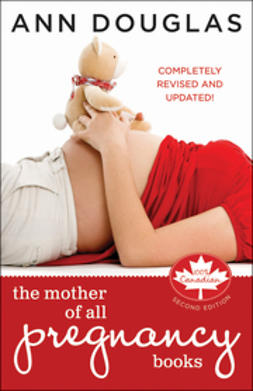 Douglas, Ann - The Mother of All Pregnancy Books: An All-Canadian Guide to Conception, Birth and Everything In Between, e-bok
