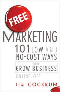 Cockrum, Jim - Free Marketing: 101 Low and No-Cost Ways to Grow Your Business, Online and Off, e-bok