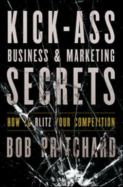 Pritchard, Bob - Kick Ass Business and Marketing Secrets: How to Blitz Your Competition, ebook