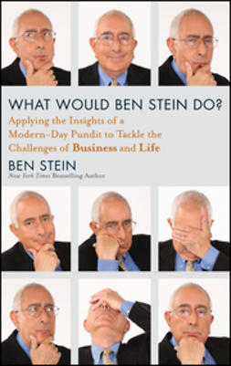 Stein, Ben - What Would Ben Stein Do: Applying the Wisdom of a Modern-Day Prophet to Tackle the Challenges of Work and Life, e-bok
