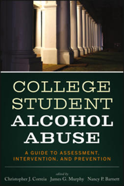 Correia, Christopher J. - College Student Alcohol Abuse: A Guide to Assessment, Intervention, and Prevention, ebook