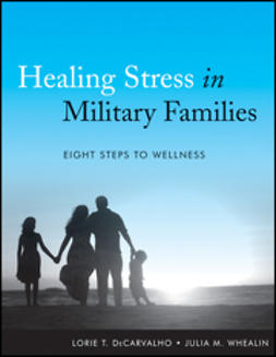 DeCarvalho, Lorie T. - Healing Stress in Military Families: Eight Steps to Wellness, e-kirja