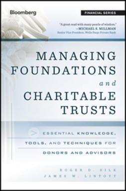 Silk, Roger D. - Managing Foundations and Charitable Trusts: Essential Knowledge, Tools, and Techniques for Donors and Advisors, ebook