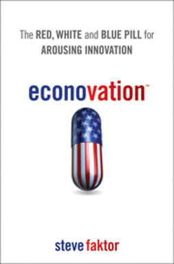 Faktor, Steve - Econovation: The Red, White, and Blue Pill for Arousing Innovation, ebook