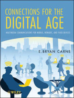 Carne, E. Bryan - Connections for the Digital Age: Multimedia Communications for Mobile, Nomadic and Fixed Devices, ebook