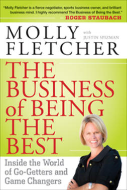 Fletcher, Molly - The Business of Being the Best: Inside the World of Go-Getters and Game Changers, ebook