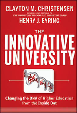 Christensen, Clayton M. - The Innovative University: Changing the DNA of Higher Education from the Inside Out, ebook