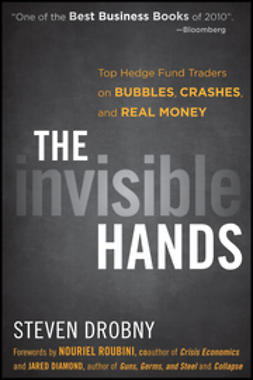 Drobny, Steven - The Invisible Hands: Top Hedge Fund Traders on Bubbles, Crashes, and Real Money, ebook