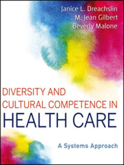 Dreachslin, Janice L. - Diversity and Cultural Competence in Health Care: A Systems Approach, e-bok