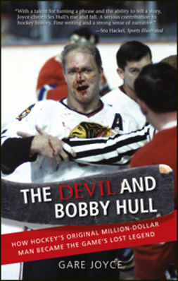 Joyce, Gare - The Devil and Bobby Hull: How Hockey's Original Million-Dollar Man Became the Game's Lost Legend, ebook