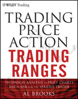 Brooks, Al - Trading Price Action Trading Ranges: Technical Analysis of Price Charts Bar by Bar for the Serious Trader, e-kirja