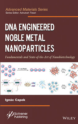 Capek, Ignác - DNA Engineered Noble Metal Nanoparticles: Fundamentals and State-of-the-Art of Nanobiotechnology, ebook