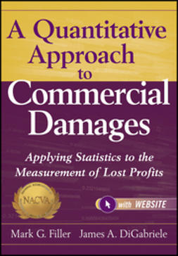 Filler, Mark G. - A Quantitative Approach to Commercial Damages: Applying Statistics to the Measurement of Lost Profits, e-bok