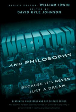 Irwin, William - Inception and Philosophy: Because It's Never Just a Dream, e-kirja