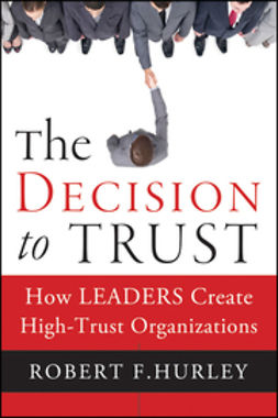 Hurley, Robert  F. - The Decision to Trust: How Leaders Create High-Trust Organizations, ebook