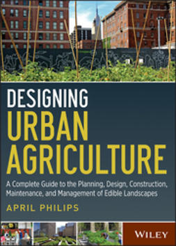 Philips, April - Designing Urban Agriculture: A Complete Guide to the Planning, Design, Construction, Maintenance and Management of Edible Landscapes, e-bok