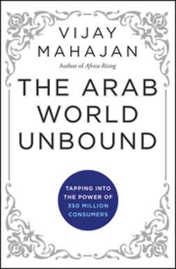 Mahajan, Vijay - The Arab World Unbound: Tapping into the Power of 350 Million Consumers, ebook