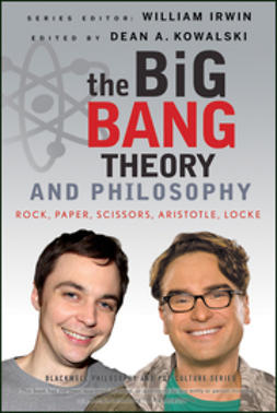 Irwin, William - The Big Bang Theory and Philosophy: Rock, Paper, Scissors, Aristotle, Locke, e-bok
